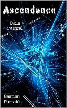 Ascendance: cycle intégral (tomes 1, 2, 3) OFFRE LIMITÉE : 2,99 € au lieu de 8,99 € par [Pantalé, Bastien]