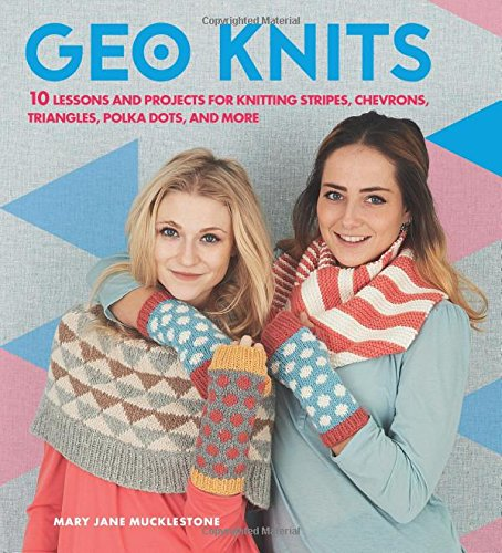 geo-knits-10-lessons-and-projects-for-knitting-stripes-chevrons-triangles-polka-dots-and-more