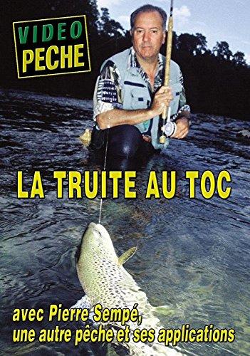 La truite au toc avec Pierre Sempé - Vidéo Pêche - Pêche de la truite