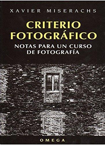 Criterio Fotografico: Notas Para un Curso de Fotografia por Xavier Miserachs