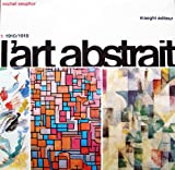 L'art abstrait. 1910-1918 Tome 1 Origines et premiers maîtres.