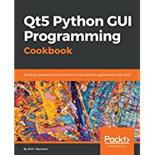 Qt5 Python GUI Programming Cookbook: Building responsive and powerful cross-platform applications with PyQt (English Edition)