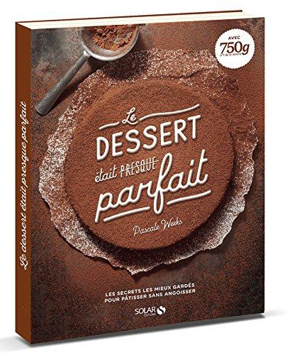 Le dessert était (presque) parfait par Pascale WEEKS