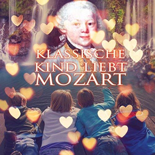 Klassische Kind Liebt Mozart - Wachsen mit Klavier, Die Besten Stücke von Klassikern, Schöne Zeit mit Berühmten Komponist, Mozart Musik für Alles Kinder, Hintergrundmusik für Spaß