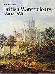 British Watercolours, 1750 to 1850 by Andrew Wilton (1977-11-03)