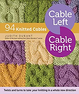 Cable Left, Cable Right: 94 Knitted Cables (English Edition) eBook ...