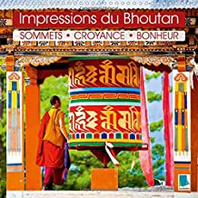 Impressions du Bhoutan : sommets, croyance, bonheur 2015: Des hommes et des femmes, des monasteres et des paysages rocailleux dans l'Himalaya