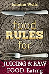 Food Rules for Juicing & Raw Food Eating (Food Rules Series Book 11) (English Edition)