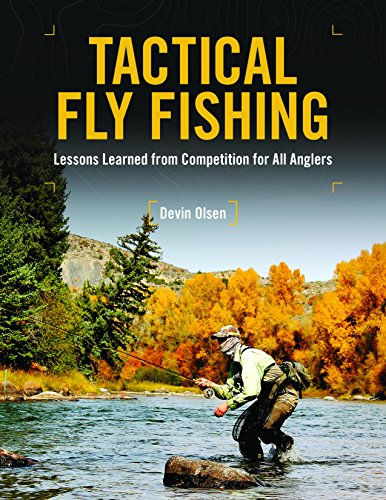 Tactical Fly Fishing: Lessons Learned from Competition for All Anglers por Devin Olsen