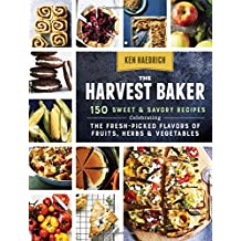 The Harvest Baker: 150 Sweet Savory Recipes Celebrating the Fresh Flavors of Fruits, Herbs & Vegetables