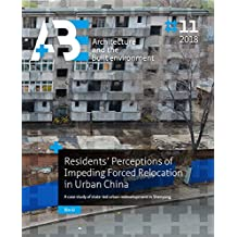Residents' Perceptions of Impending Forced Relocation in Urban China: A case study of state-led urban redevelopment in Shenyang (A+BE Architecture and the Built Environment)