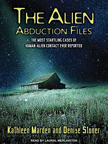 The Alien Abduction Files: The Most Startling Cases of Human-Alien Contact Ever Reported