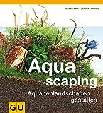 Aquascaping: Aquarienlandschaften gestalten (GU...