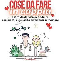 Cose da fare in coppia: Libro di attività per adulti con giochi e curiosità divertenti sull'amore