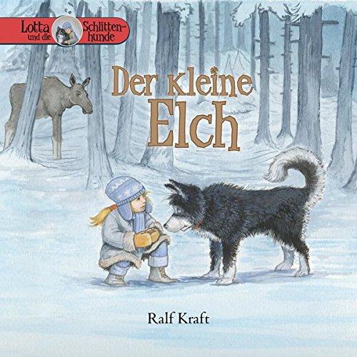 Lotta und die Schlittenhunde: Der kleine Elch/Band 1