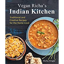 Vegan Richa's Indian Kitchen: Traditional and Creative Recipes for the Home Cook (English Edition)