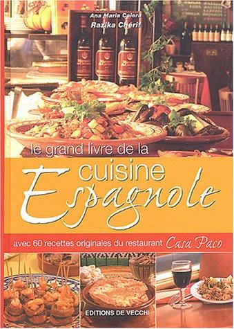 Le grand livre de la cuisine espagnole : Avec 60 recettes originales du restaurant Casa Paco par Razika Chérif, Ana-Maria Calera