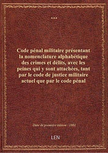 Code pénal militaire présentant la nomenclature alphabétique des crimes et délits, avec les peines q