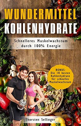 Kohlenhydrate Wundermittel: Schnelleres Muskelwachstum durch 100% Energie, Bonus: Die 10 besten Kohlenhydrate für schnelles Muskelwachstum (Energie-muskelaufbau Ernährung)