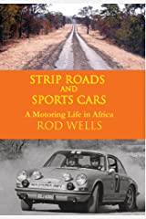 Strip Roads and Sports Cars: A motoring life in Africa Kindle Edition