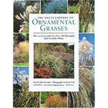 The Encyclopedia of Ornamental Grasses: How to Grow and Use Over 250 Beautiful and Versatile Plants: How to Grow and Use Over 250 Beautiful Grasses