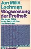 Wegweisung der Freiheit. Abriß der Ethik in der Perspektive des Dekalogs. - Jan Milic Lochman