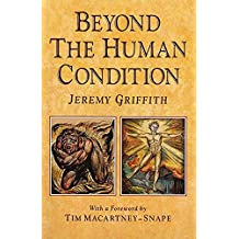 Beyond the Human Condition by Jeremy Griffith (1991-11-01)