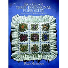 Brazilian Three-dimensional Embroidery (Embroidery, Needlework Designs Series)
