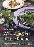 Wildpflanzen für die Küche: Botanik, Sammeltipps und Rezepte - François Couplan