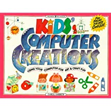 Kids' Computer Creations: Using Your Computer for Art & Craft Fun: Using Your Computer for Art and Craft Fun (Williamson Kids Can Books)