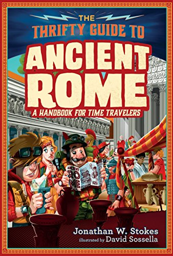 The Thrifty Guide to Ancient Rome: A Handbook for Time Travelers [Lingua Inglese] di Jonathan W. Stokes