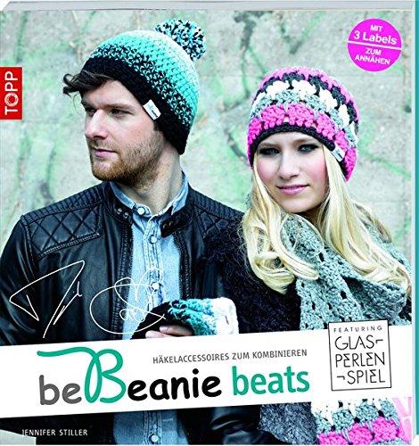 be Beanie beats. Featuring Glasperlenspiel: Häkelaccessoires zum Kombinieren (Taschenbuch)