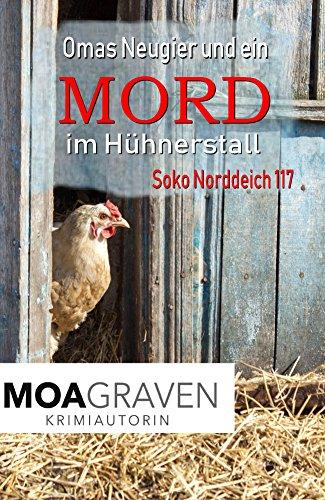 Buchseite und Rezensionen zu 'Omas Neugier und ein Mord im Hühnerstall: Die schrägsten Ermittler in Ostfriesland (Soko Norddeich 117 3)' von Moa Graven