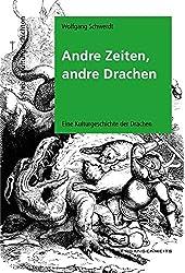 Andre Zeiten, andre Drachen: Eine Kulturgeschichte der Drachen