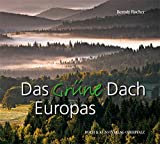 Das Grüne Dach Europas: Bilderreise durch ein Naturparadies im Herzen Europas - Berndt Fischer
