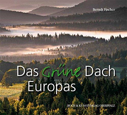 Das Grüne Dach Europas: Bilderreise durch ein Naturparadies im Herzen Europas -
