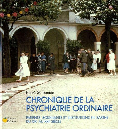 Chroniques de la psychiatrie ordinaire : Patients, soignants et institutions en Sarthe du XIXe au XXIe siècle