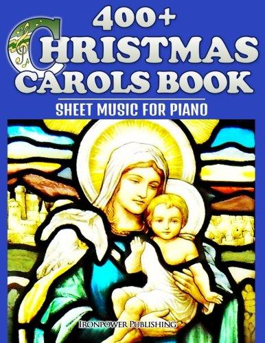 400+ Christmas Carols Book - Sheet Music for Piano (Favorite Christmas Carol Songs of Praise - Lyrics & Tunes)