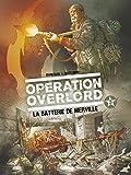 Opération Overlord - La Batterie de Merville