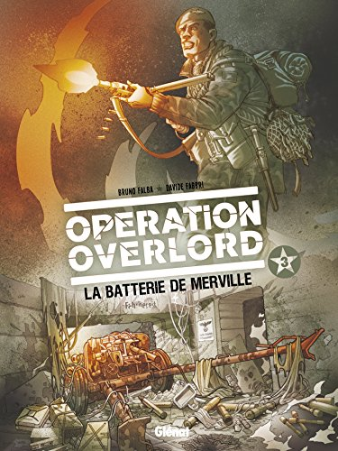 Opération Overlord - Tome 03: La Batterie de Merville par Bruno Falba