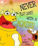Never Play Games With A Monster: A Funny Picture Book for Kids (English Edition)