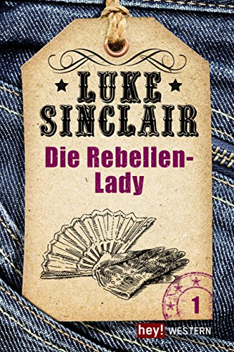 Western, Band 1: Die Rebellen-Lady (Luke Sinclair Western) (Trapper Lady)