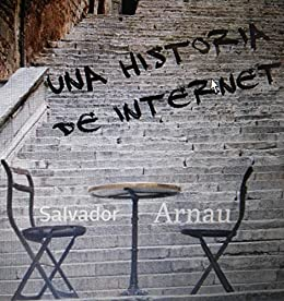 Una historia de Internet (Spanish Edition) by [Arnau, Salvador]