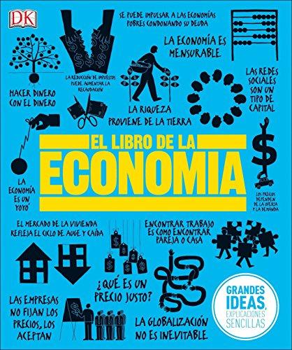El Libro de la Economía (Grandes ideas, explicaciones sencillas / Big Ideas Simply Explained) por Dk