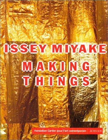 ISSEY MIYAKE. Making thing par Raymond Meier, Issey Miyake, Kazuko Sato, Hervé Chandès