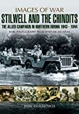 Stilwell and the Chindits: The Allied Campaign in Northern Burma 1943 - 1944 (Images of War)