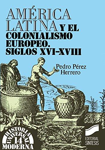 América Latina y el colonialismo europeo. Siglos xvi-xviii (Historia universal. Moderna) por Pedro Pérez Herrero