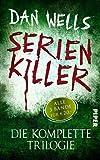 Serienkiller: Die komplette Trilogie von Dan Wells