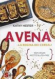 Scarica Libro Avena La regina dei cereali 100 vegan ricette gluten free (PDF,EPUB,MOBI) Online Italiano Gratis