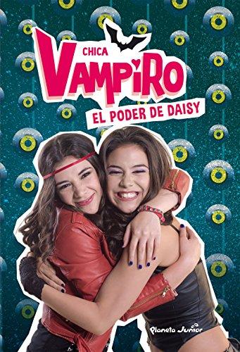 Chica Vampiro. El poder de Daisy: Narrativa 2 por Chica Vampiro